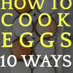 How To Cook Eggs 10 Easy Ways (That Even Kids Will Eat!)