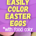 COLORING EASTER EGGS WITH FOOD COLORING text over a background of colorful dyed easter eggs
