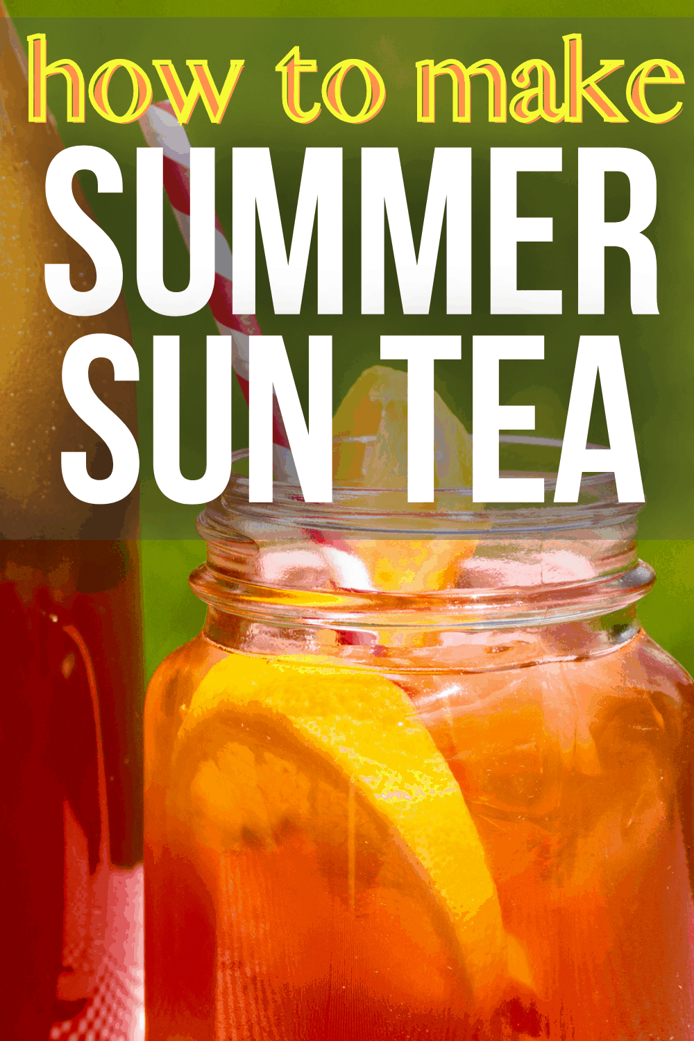 how to make summer sun tea text over image of sun tea glass sitting outdoors