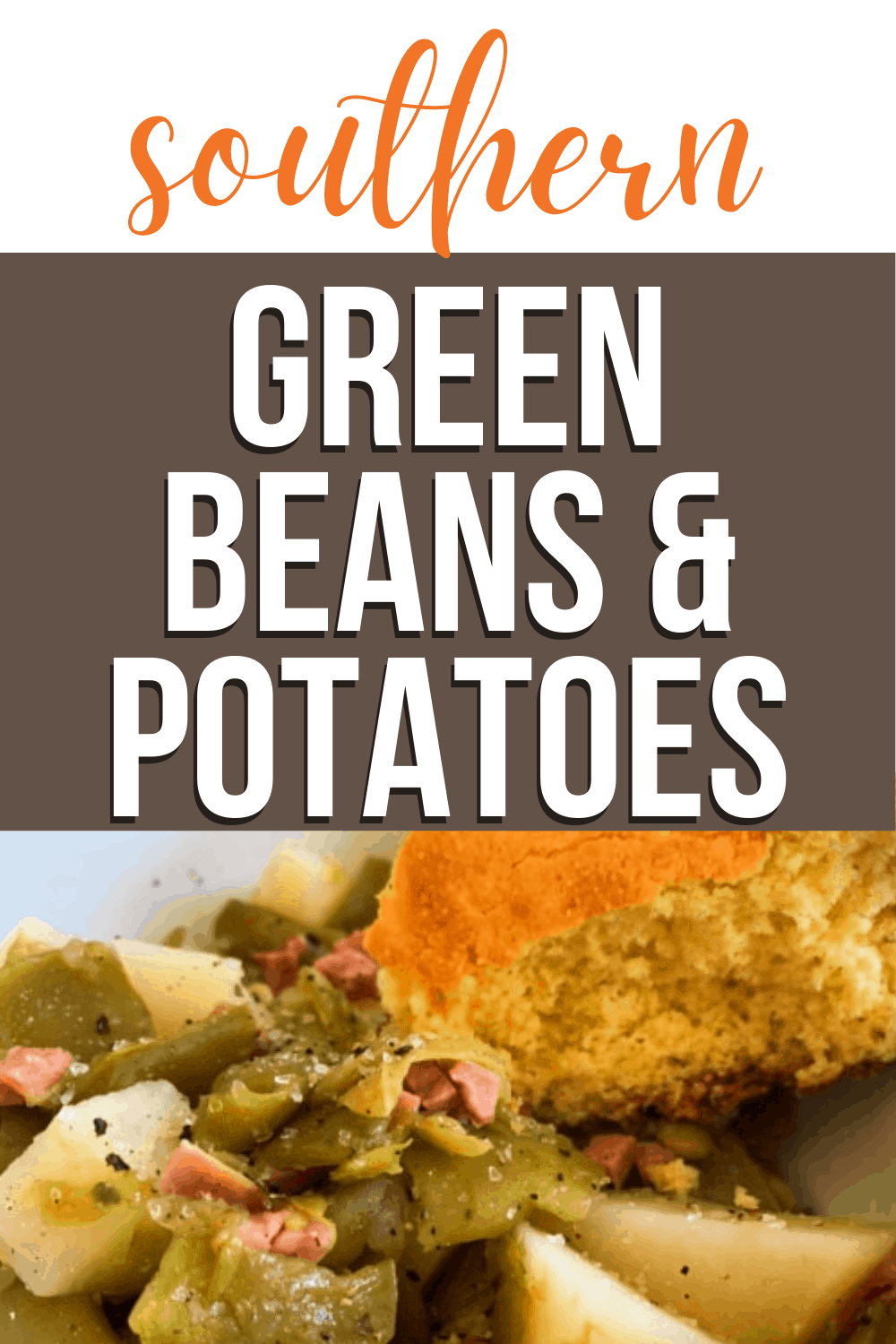 SOUTHERN GREEN BEANS AND POTATOES in a bowl with cornbread